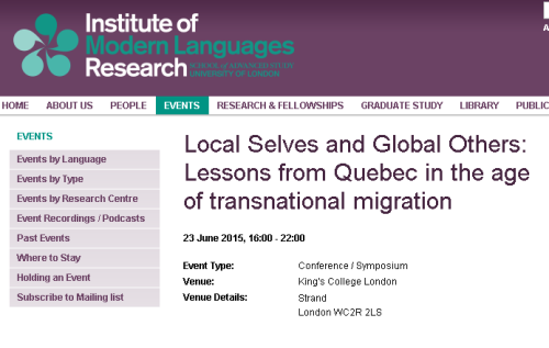 "Centre for Quebec and French-Canadian Studies (CQFCS) - Study Day Location: King's College London, Strand, Nash Theatre and River Room (King's Building, 2nd floor) When: 23 June 2015, 16.00-18.00 (Film screening) 18.30-22.00 (Round Table and Reception What can Quebec, which has spent much of the 20th century agonizing over its own national identity, teach us about ""post-national"" societies in the wake of the global phenomenon of transnational migration? One of the only states to have appointed a commission of inquiry into the modalities of accommodements raisonnables or ""reasonable accommodation"" between the host society and increasingly diverse forms of cultural integration, Quebec has had the advantage of reflecting publicly on what ought to be expected of new immigrants and long-standing citizens alike. The conclusions of that commission (chaired by sociologist Gérard Bouchard and philosopher Charles Taylor in 2007) were far from being unanimously accepted. But the space of dialogue that was opened as a result has continued to bear fruit. For this Study Day, the Centre for Quebec and French-Canadian Studies (IMLR, University of London) brings together four eminent Québécois specialists from a variety of backgrounds to continue the conversation: Denis Chouinard, award-winning filmmaker and professor of media studies at l'Université du Québec à Montréal; Emmanuel Kattan, novelist and philosopher, currently heading the British Council in New York; Jocelyn Létourneau, holder of the Canada Research Chair in Contemporary Quebec History at Laval University; and Christian Rioux, Paris correspondent for the Montreal daily, Le Devoir. The event will begin at 4 pm with a screening of Chouinard's 2001 tale of a family of Algerian immigrants in Montreal, L'Ange de goudron (Tar Angel), winner of Best Canadian Feature as well as the People's Choice Award at the Montreal World Film Festival. It will be followed at 6.30 pm by a round table discussion, chaired by Craig Moyes, director of the CQFCS, on the subject of ""Local selves and global others: Quebec in the age of transnational migration"". A drinks reception will follow at 9."