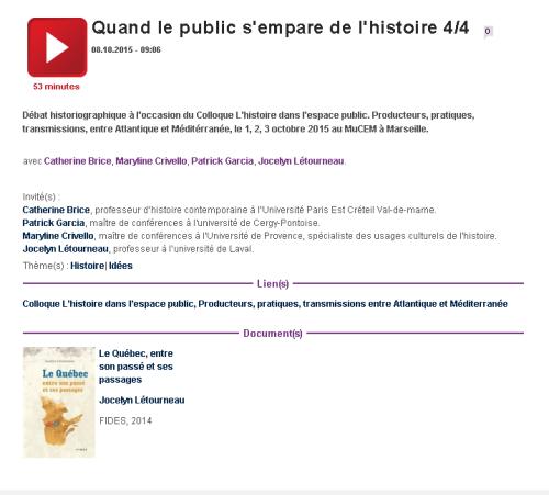 Cliquer sur l'image pour entendre l'entrevue // Débat historiographique à l'occasion du Colloque L'histoire dans l'espace public. Producteurs, pratiques, transmissions, entre Atlantique et Méditérranée, le 1, 2, 3 octobre 2015 au MuCEM à Marseille.
